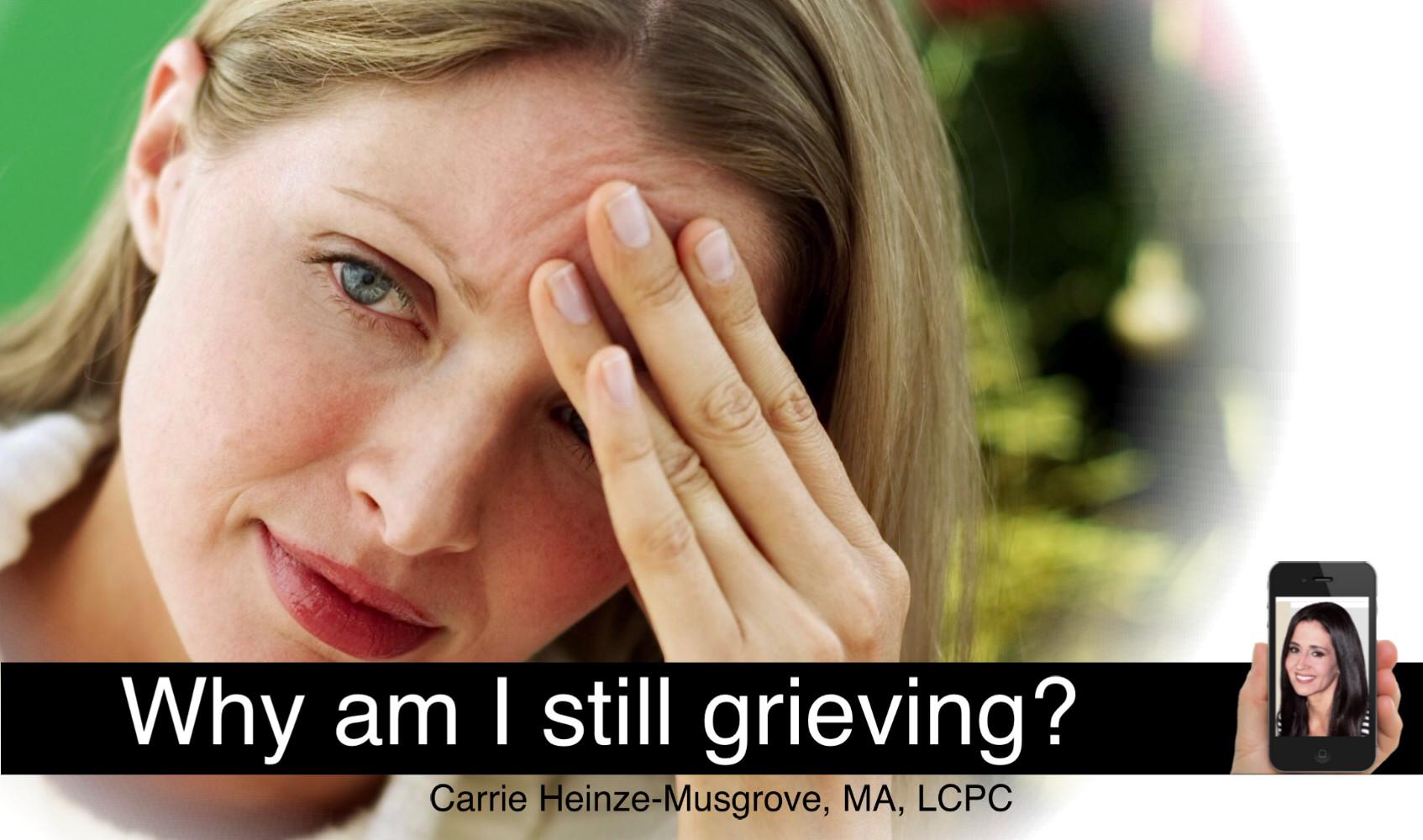 Why am I still grieving?