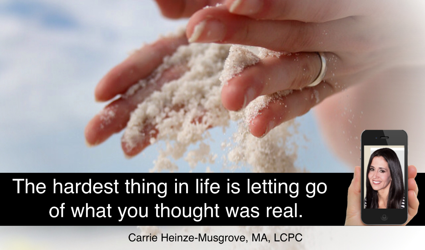 Letting go of what you thought was real.