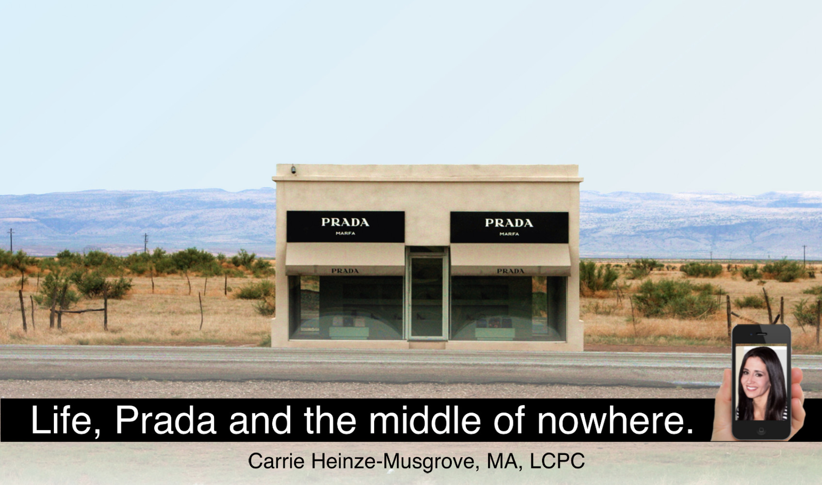 Life, Prada and the middle of nowhere.