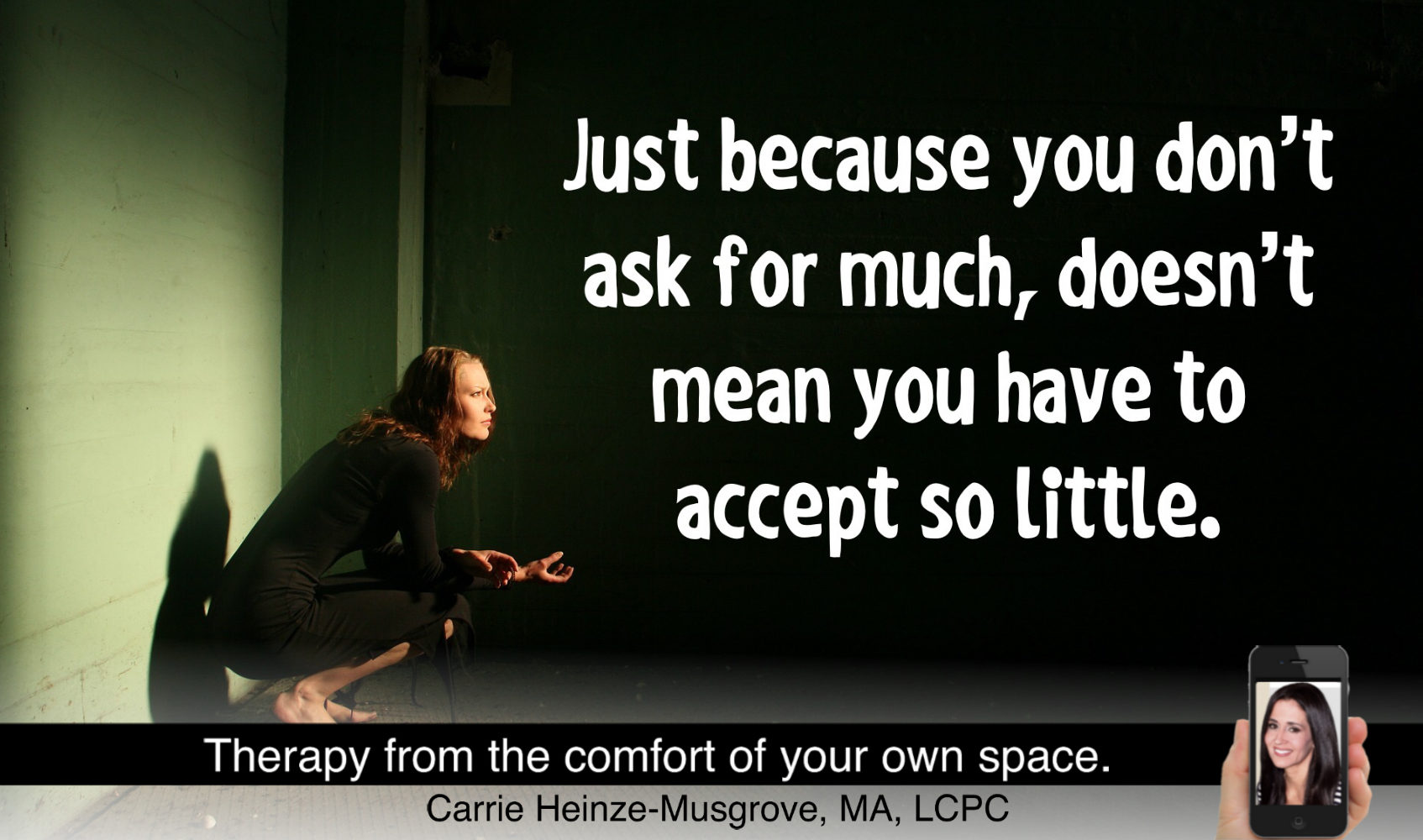 Just because you don't ask for much doesn't mean you have to accept so little.
